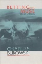 Bukowski, Charles Betting on the Muse