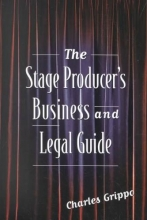 Grippo, Charles The Stage Producer`s Business and Legal Guide the Stage Producer`s Business and Legal Guide