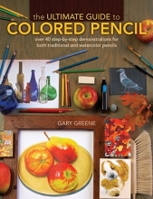 Gary Greene The Ultimate Guide to Colored Pencil