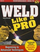 Jerry Uttrachi Weld Like a Pro