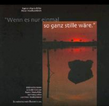 Rilke, Rainer Maria »Wenn es nur einmal so ganz stille wäre«