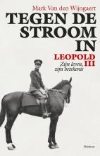 Mark Van den Wijngaert , Tegen de stroom in. Leopold III