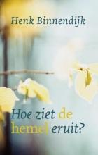 Henk Binnendijk , Hoe ziet de hemel eruit?