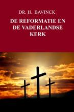 Dr. H. Bavinck e.a. , DE REFORMATIE EN DE VADERLANDSE KERK
