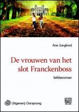 Arie  Jongkind De vrouwen van het slot Franckenboss - grote letter uitgave