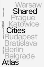 Helge Mooshammer David Crowley  Elke Krasny  Peter Mörtenböck, Shared Cities Atlas