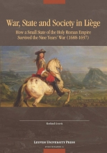 Roeland Goorts , War, State, and Society in Liège