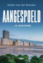 Walter Van den Branden , Aangespoeld... in Oostende