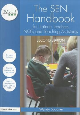 Spooner, Wendy (Freelance Education Consultant, UK),The SEN Handbook for Trainee Teachers, NQTs and Teaching Assistants