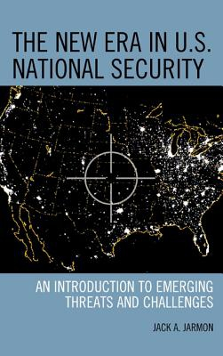 Jack A. Jarmon,The New Era in U.S. National Security