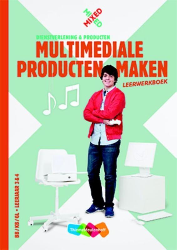 Cecile Bolkwerk,Multimediale producten maken BB/KB/GL Leerjaar 3 & 4 Leerwerkboek