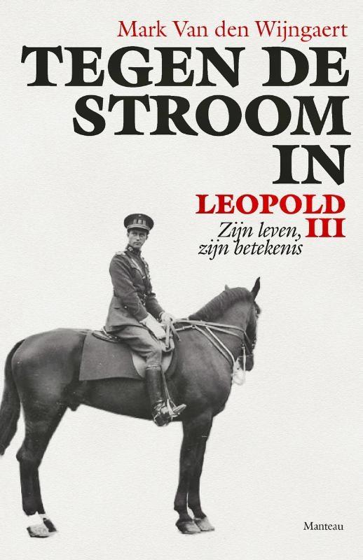 Mark Van den Wijngaert,Tegen de stroom in. Leopold III