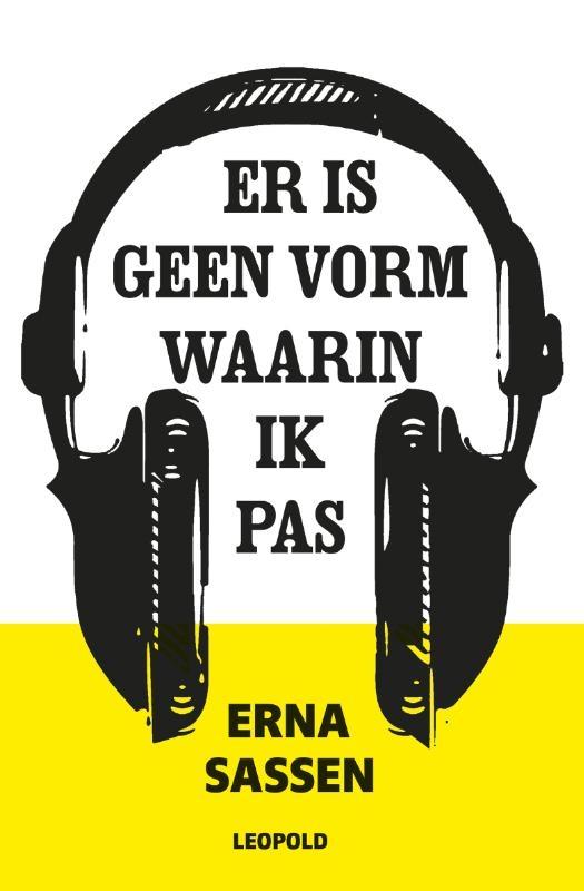 Erna Sassen,Er is geen vorm waarin ik pas