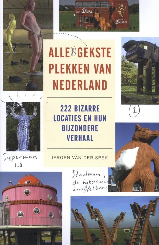 Jeroen van der Spek,Alle gekste plekken van Nederland