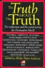 The Truth About the Truth,De-Confusing and Re-Constructing the Postmodern World