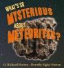 Norton, O. Richard,   Norton, Dorothy Sigler,What`s So Mysterious About Meteorites