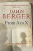 Berger, John,From A to X