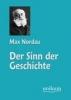 Nordau, Max,Der Sinn der Geschichte