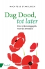 <b>Machteld  Stakelbeek</b>,Dag dood, tot later