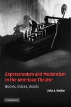 Walker, Julia A. Expressionism and Modernism in the American Theatre