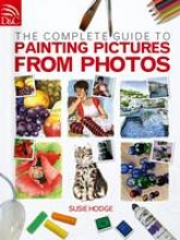 Susie Hodge The Complete Guide to Painting Pictures from Photos