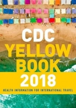Centers for Disease Control and Prevention CDC Yellow Book 2018: Health Information for International Travel