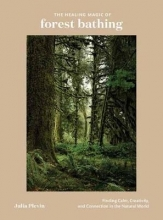 Julia Plevin The Healing Magic of Forest Bathing