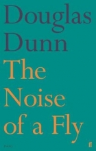 Douglas Dunn The Noise of a Fly
