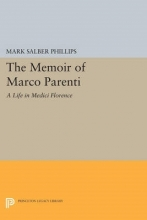 Phillips, Mark Salber The Memoir of Marco Parenti - A Life in Medici Florence