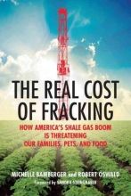 Bamberger, Michelle,   Oswald, Robert The Real Cost of Fracking