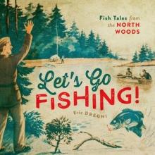 Eric Dregni Let`s Go Fishing!