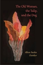 Ostriker, Alicia Suskin The Old Woman, the Tulip, and the Dog