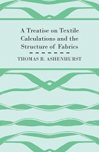 Ashenhurst, Thomas R. A Treatise on Textile Calculations and the Structure of Fabrics