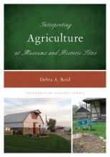 Reid, Debra A Interpreting Agriculture at Museums and Historic Sites
