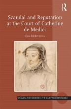 McIlvenna, Una Scandal and Reputation at the Court of Catherine de Medici
