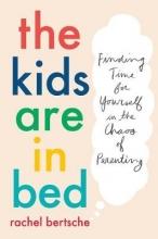 Rachel Bertsche The Kids Are In Bed