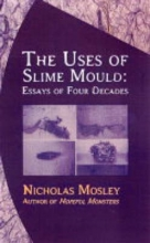 Mosley, Nicholas Uses of Slime Mould