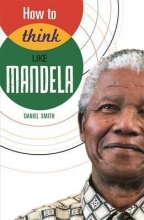 Smith, Daniel How to Think Like Mandela