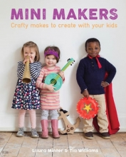 Laura Minter,   Tia Williams Mini Makers: Crafty Makes to Create With Your Kids