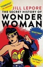 Lepore, Jill The Secret History of Wonder Woman