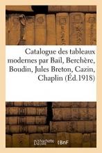 Sans Auteur Catalogue Des Tableaux Modernes Par Bail, Berchere, Boudin, Jules Breton, Cazin, Chaplin