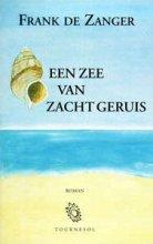 Frank de Zanger EEN ZEE VAN ZACHT GERUIS
