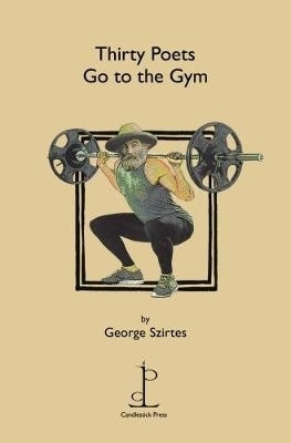 George Szirtes,Thirty Poets Go to the Gym