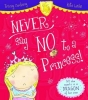 Corderoy, Tracey, Never Say No to a Princess!