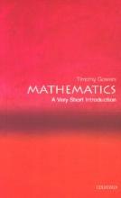 Timothy (Rouse Ball Professor of Mathematics, Cambridge University) Gowers Mathematics: A Very Short Introduction