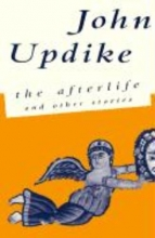 Updike, John The Afterlife and Other Stories