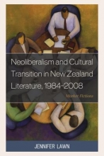 Lawn, Jennifer Neoliberalism and Cultural Transition in New Zealand Literature, 1984-2008