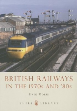 Greg Morse British Railways in the 1970s and `80s