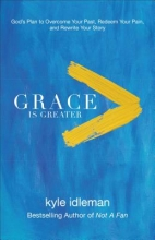 Kyle Idleman Grace Is Greater