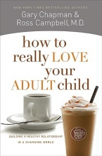 Gary D Chapman How To Really Love Your Adult Child